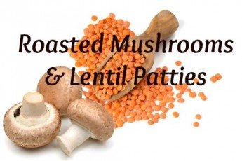 Recipe: Roasted Mushroom & Lentil Patties